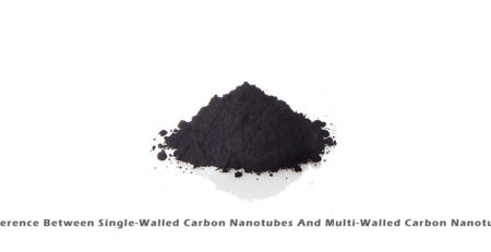 Difference Between Single-Walled Carbon Nanotubes And Multi-Walled Carbon Nanotubes